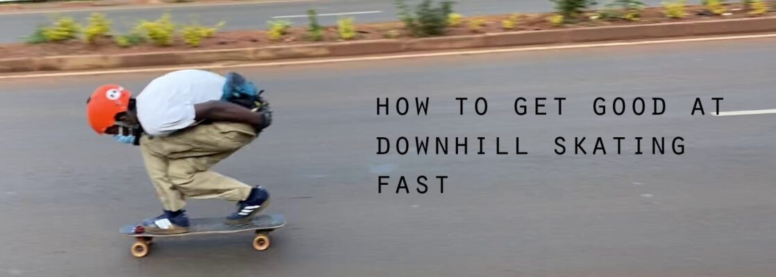 how to get good at downhill skateboarding fast