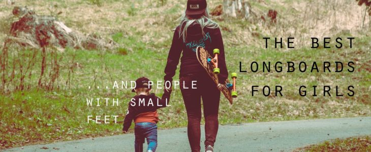 best longboards for girls and people with small feet